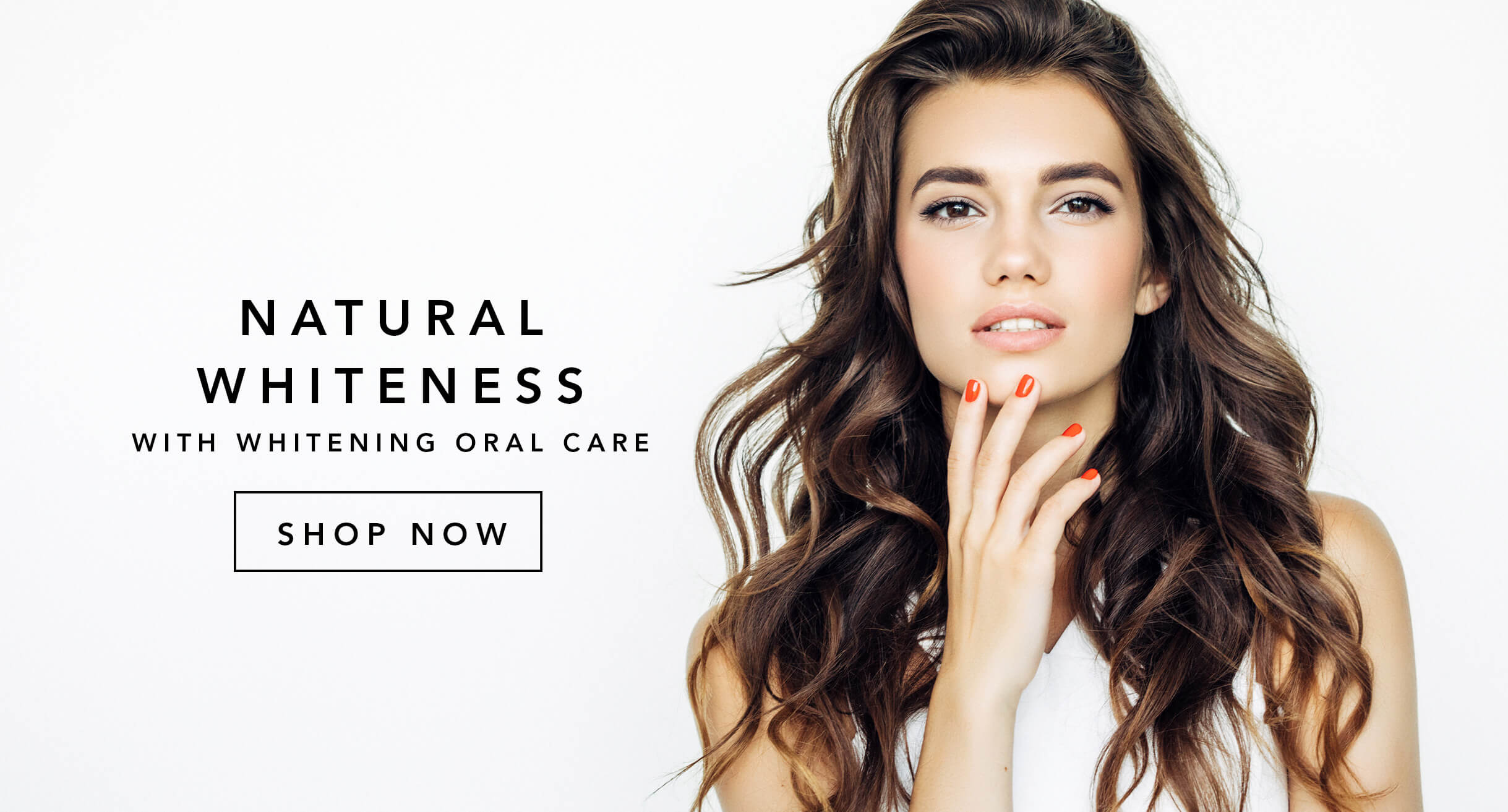 Natural whiteness with Whitening Oral Care